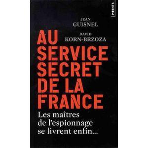 LIVRE GÉOPOLITIQUE Au service secret de la France. Les maîtres de l'e