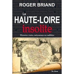 LIVRE TOURISME FRANCE La Haute-Loire insolite. Histoires vraies, méconnu