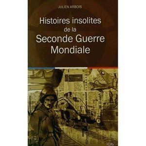 LIVRE HISTOIRE FRANCE Histoires insolites de la Seconde Guerre Mondiale