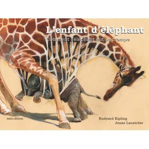 Livre 3-6 ANS L'enfant d'éléphant. Comment l'éléphant eut sa tro