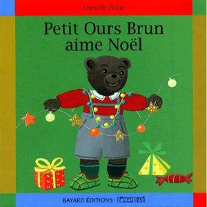 Joyeux Noel Petit Ours Brun.Petit Ours Brun Aime Noel Achat Vente Livre Daniele Bour