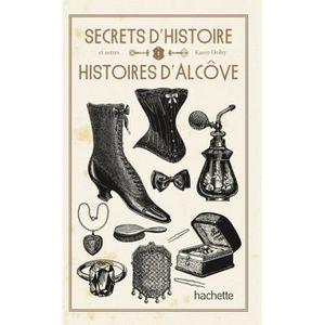 LIVRE HISTOIRE MONDE Secrets d'histoire et autres histoires d'alcôve