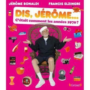 LIVRE SCIENCES Dis Jérôme... c'était comment les années 1970 ?