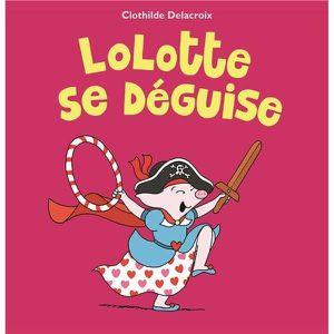LIVRE 0-3 ANS ÉVEIL Livre - Lolotte se déguise