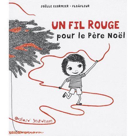 Un fil rouge pour le p re no l achat vente livre jo lle ecormier flo fleur editions oc an - Embarquement immediat pour noel ...
