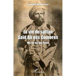 LIVRE HISTOIRE MONDE La vie du Sultan Saïd Ali des Comores. Ma foi est
