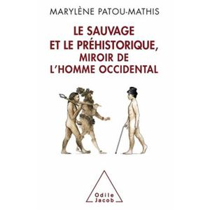 HISTOIRE ANTIQUE Le Sauvage et le Préhistorique, miroir de l'Homme
