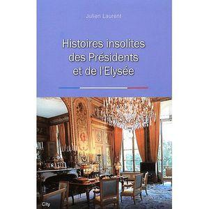ACTUALITÉS POLITIQUES Histoires insolites des Présidents et de l'Elysée
