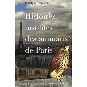 LIVRE SCIENCES Histoires insolites des animaux de Paris