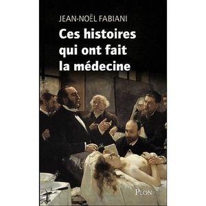 OUVRAGE PATHOLOGIE  Ces histoires insolites qui ont fait la médecine