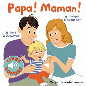 Livre 3-6 ANS Papa ! Maman !