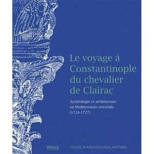 HISTOIRE ANTIQUE Le voyage à Constantinople du chevalier de Clairac