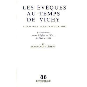 LIVRE RELIGION LES EVEQUES AU TEMPS DE VICHY. Loyalisme sans infé