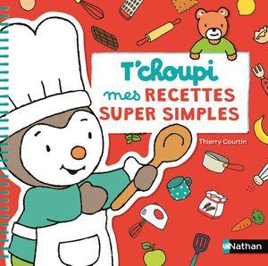 Livre 3-6 ANS T'choupi - Mes recettes super simples