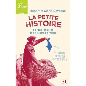 LIVRE HISTOIRE FRANCE La Petite Histoire. 60 faits insolites de l'Histoi