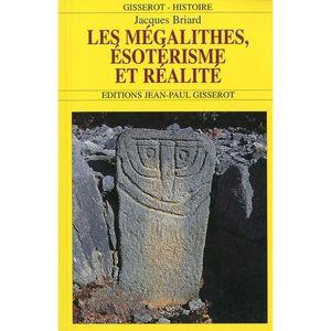 HISTOIRE ANTIQUE Les mégalithes, ésotérisme et réalité