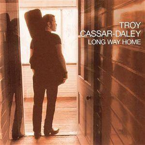 CD MUSIQUE DU MONDE Troy Cassar-Daley - Long Way Home