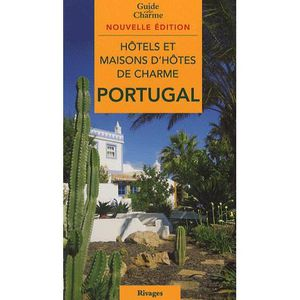 GUIDES MONDE Hôtels et maisons d'hôtes de charme au Portugal