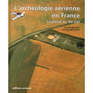 HISTOIRE ANTIQUE L'ARCHEOLOGIE AERIENNE EN FRANCE. Le passé vu du c