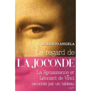 LIVRES BEAUX-ARTS Le regard de la Joconde. La Renaissance et Léonard