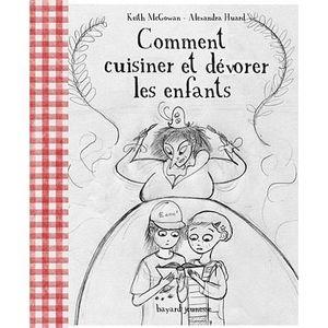 Livre 9 -12 ANS Comment cuisiner et dévorer les enfants