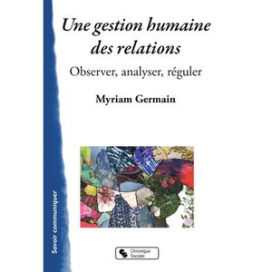 LIVRE GESTION Une gestion humaine des relations. Observer, analy