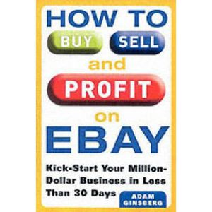 LIVRE CARRIÈRE EMPLOI How to Buy, Sell and Profit on eBay - Adam Ginsber