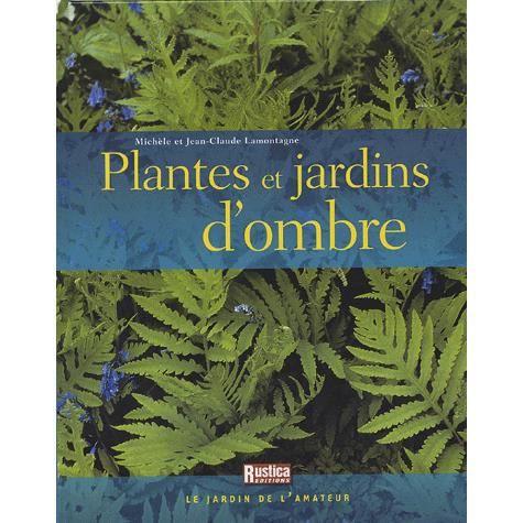 Plantes et jardins d\'ombre - Achat / Vente livre Michele Lamontagne ...