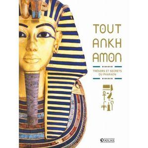 HISTOIRE ANTIQUE Toutankhamon. Trésors et secrets du pharaon