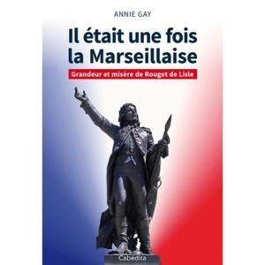 LIVRE HISTOIRE FRANCE Il était une fois la Marseillaise. Grandeur et mis