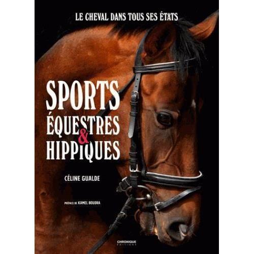Livre - sports équestres & hippiques ; le cheval dans tous ses états