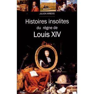 LIVRE HISTOIRE FRANCE Histoires insolites du règne de Louis XIV